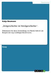 """""""Zeitgeschichte ist Streitgeschichte"""".: Diskutieren Sie diese Feststellung von Martin Sabrow am Beispiel der sog. Goldhagen-Kontroverse."""