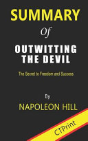 Summary of Outwitting the Devil the Secret to Freedom and Success by Napoleon Hill Book