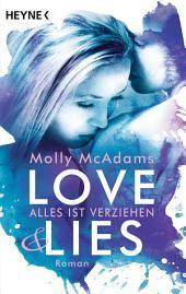 Love & Lies: Alles ist verziehen - Roman