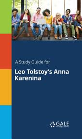 A Study Guide for Leo Tolstoy's Anna Karenina