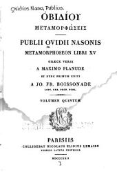Publii Ovidii Nasonis quae extant omnia opera: Metamorphoseon libri xv tr. into Greek by M. Planudes and ed. by J. F. Boissonade