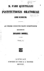 M. Fabii Quintiliana institutionis oratoriae libri ducdecim ad fidem codicum manu scriptorum