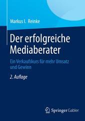 Der erfolgreiche Mediaberater: Ein Verkaufskurs für mehr Umsatz und Gewinn, Ausgabe 2