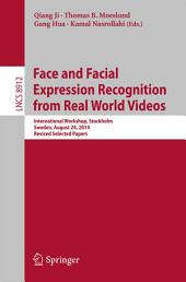 Face and Facial Expression Recognition from Real World Videos: International Workshop, Stockholm, Sweden, August 24, 2014, Revised Selected Papers