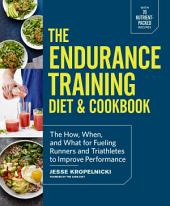 The Endurance Training Diet & Cookbook: The How, When, and What for Fueling Runners and Triathletes to ImprovePerformance