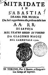 Mitridate in Sabastia drama per musica da farsi rappresentare alla presenza delle loro AA. RR. di Savoia nel Teatro Regio di Torino da Giacomo Maggi nel Carnevale del 1702