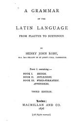A Grammar of the Latin Language, from Plautus to Suetonius: Part 1