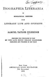 Biographia Literaria; Or, Biographical Sketches of My Literary Life and Opinions ...