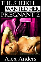 The Sheikh Wanted Her Pregnant 2 (BDSM, Interracial, Alpha Male Dominant, Female Submissive Erotica)