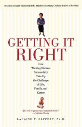 Getting It Right: How Working Mothers Successfully Take Up the Challenge of Life, Family and Career