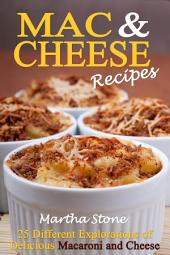Mac & Cheese Recipes: Different Explorations of Delicious Macaroni and Cheese