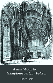 A hand-book for ... Hampton-court, by Felix Summerly
