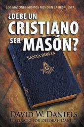 ¿Debe un Cristiano Ser Masón?
