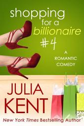 Shopping for a Billionaire 4 (Billionaire Romantic Comedy, BBW Romance)