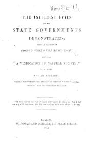 "The Inherent Evils of All State Governments Demonstrated; Being a Reprint of ... ""A Vindication of Natural Society."" With Notes and an Appendix, Etc"