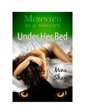 Mounted by a Monster: Under Her Bed (Monster Breeding Paranormal Erotica)