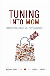 Tuning Into Mom: Understanding America's Most Powerful Consumer