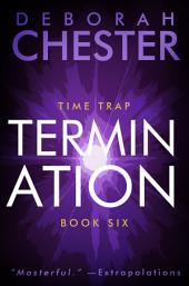 Termination: The Time Trap Series - Book Six