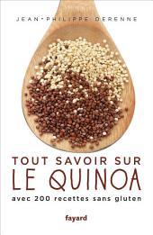 Tout savoir sur le quinoa: Avec 200 recettes sans gluten
