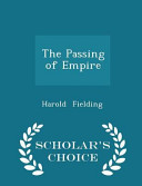 The Passing of Empire   Scholar s Choice Edition