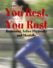You Rest, You Rust - Remaining Active Physically and Mentally