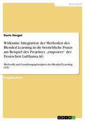 """Wirksame Integration der Methoden des Blended Learning in die betriebliche Praxis am Beispiel des Projektes """"empower"""" der Deutschen Lufthansa AG: Methodik und Gestaltungsprinzipien des Blended Learning (LH)"""