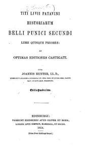 T. Livii ... Historiarum Belli Punici Secundi libri quinque priores [L. 21-25] ad optimas editiones castigati ... Cura J. Hunter. Editio duodecima