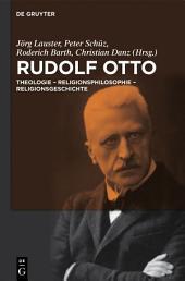 Rudolf Otto: Theologie - Religionsphilosophie - Religionsgeschichte