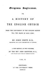Origines Anglicanae, Or, a History of the English Church from the Conversion of the English Saxons Till the Death of King John: Volume 2
