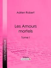 Les Amours mortels: Volume1