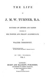The Life of J. M. W. Turner, R. A.: Founded on Letters and Papers Furnished by His Friends and Fellow Academicians, Volume 1