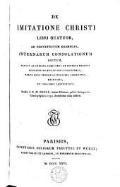 De imitatione Christi libri quatuor, ad pervetustum exemplar, internarum consolationum dictum, necnon ad codices complures