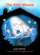 The Attic Mouse: Unlock your heart and lighten your life
