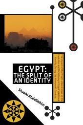 Egypt: The Split of an Identity : the Impact of the West's Liberal Ideas on the Evolution and Dichotomy of Egypt's National Identity During the Nineteenth Century