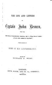 The Life and Letters of Captain John Brown, who was Executed at Charlestown, Virginia, Dec. 2, 1859, for an Armed Attack Upon American Slavery; with Notices of Some of His Confederates. Edited by R. D. Webb. [With a Portrait.]