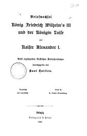 Briefwechsel könig Friedrich Wilhelm's III und der königin Luise mit kaiser Alexander I.