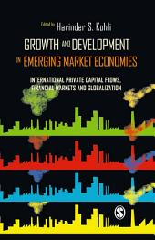 Growth and Development in Emerging Market Economies: International Private Capital Flow, Financial Markets and Globalization