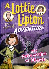 The Catacombs of Chaos A Lottie Lipton Adventure