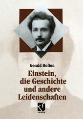 Einstein, die Geschichte und andere Leidenschaften: Der Kampf gegen die Wissenschaft am Ende des 20. Jahrhunderts