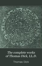 The Complete Works of Thomas Dick  LL D  PDF