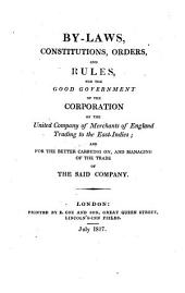 By-Laws, Constitutions, Orders, and Rules, of the Corporation of the United Company of Merchants of England trading to the East Indies, etc