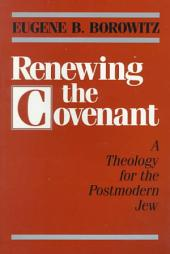 Renewing the Covenant: A Theology for the Postmodern Jew