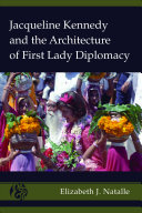 Jacqueline Kennedy and the Architecture of First Lady Diplomacy