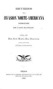 Recuerdos de la invasión norte-americana, 1846-1848: por un jóven de entónces