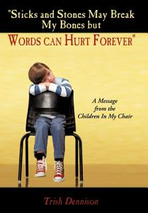 Sticks and Stones May Break My Bones But Words Can Hurt Forever Book
