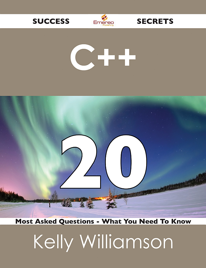 C++ 20 Success Secrets - 20 Most Asked Questions On C++ - What You Need To Know