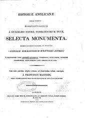 Historiae Anglicanae: Circà Tempus Conquestûs Angliae À Gulielmo Notho, Normannorum Duce, Selecta Monumenta