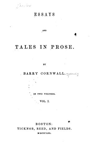 Essays and Tales in Prose  Memoir and essay on the genius of Shakespere  The death of friends  The Spanish student  A short mystery  The portrait on my uncle s snuff box  A day in Venice  The Stauntons  A chapter on portraits  The prison breaker  The planter  Vicissitudes in a lawyer s life  The man hunter  The two soldiers