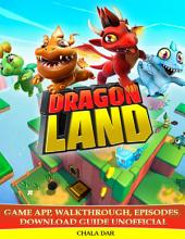 Dragon Land Game App, Walkthrough, Episodes, Download Guide Unofficial