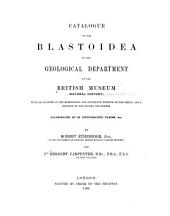 Catalogue of the Blastoidea in the Geological Department of the British Museum (natural History): With an Account of the Morphology and Systematic Postion of the Group, and a Revision of the Genera and Species. (Illustrated by 20 Lithographic Plates, &c.)